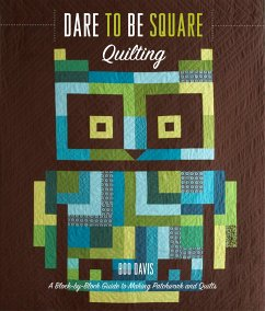 Dare to Be Square Quilting: A Block-By-Block Gu...