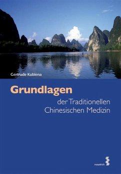 Grundlagen der Traditionellen Chinesischen Medizin - Kubiena, Gertrude
