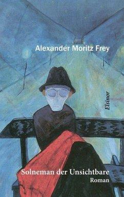 Solneman der Unsichtbare - Frey, Alexander M.