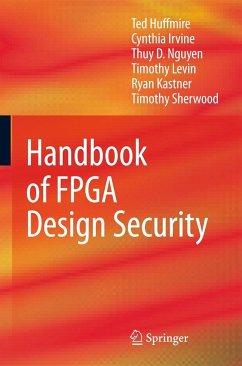 Handbook of FPGA Design Security - Huffmire, Ted;Irvine, Cynthia;Nguyen, Thuy D.