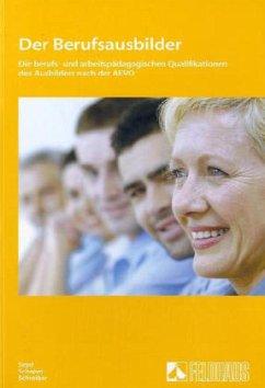 Der Berufsausbilder. Lehr- und Arbeitsbuch