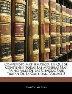 Compendio Mathematico: En Que Se Contienen Todas Las Materias Mas Principales De Las Ciencias Que Tratan De La Cantidad, Volume 3 - Tosca, Tomás Vicente