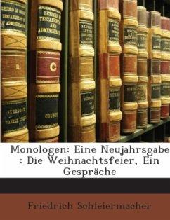 Monologen: Eine Neujahrsgabe : Die Weihnachtsfeier, Ein Gespräche - Schleiermacher, Friedrich D. E.