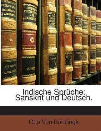 indische sprüche: sanskrit und deutsch. von otto von böhtlingk