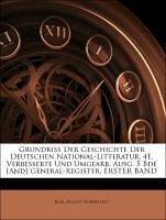 Grundriss Der Geschichte Der Deutschen National-Litteratur. 4E, Verbesserte Und Umgearb. Ausg. 5 Bde [And] General-Register, ERSTER BAND