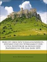 Bericht über den Volksgesundheits-Zustand und die Wirksamkeit der Civil-Hospitäler im russischen Kaiserreiche für das Jahr 1839.