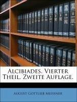 Alcibiades. Vierter Theil. Zweite Auflage.