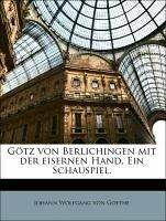 Götz von Berlichingen mit der eisernen Hand. Ein Schauspiel. - von Goethe, Johann Wolfgang