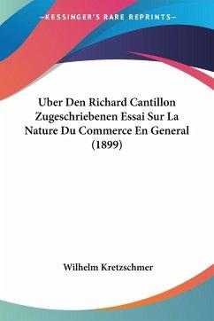 Uber Den Richard Cantillon Zugeschriebenen Essai Sur La Nature Du Commerce En General (1899)