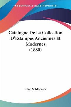 Catalogue De La Collection D'Estampes Anciennes Et Modernes (1880)