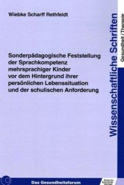 Sonderpädagogische Feststellung der Sprachkompetenz mehrsprachiger Kinder vor dem Hintergrund ihrer persönlichen Lebenss - Scharff Rethfeldt, Wiebke