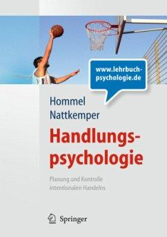 Handlungspsychologie. Planung und Kontrolle intentionalen Handelns - Hommel, Bernhard; Nattkemper, Dieter