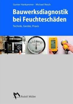 Bauwerksdiagnostik bei Feuchteschäden - Hankammer, Gunter; Resch, Michael