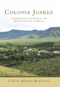 Colonia Juarez: Commemorating 125 Years of the Mormon Colonies in Mexico
