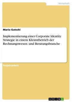 Implementierung einer Corporate Identity Strategie in einem Kleinstbetrieb der Rechnungswesen- und Beratungsbranche
