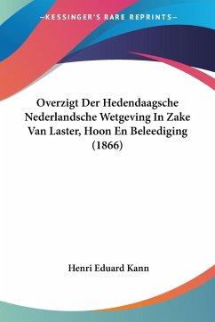 Overzigt Der Hedendaagsche Nederlandsche Wetgeving In Zake Van Laster, Hoon En Beleediging (1866)