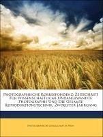 Photographische Korrespondenz: Zeitschrift Für Wissenschaftliche Undangewandte Photographie Und Die Gesamte Reproduktionstechnik, Zwoelfter Jahrgang