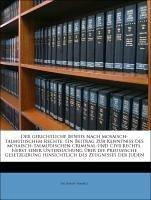 Der gerichtliche Beweis nach mosaisch-talmudischem Rechte: Ein Beitrag zur Kenntniss des mosaisch-talmudischen Criminal-und Civilrechts. Nebst einer Untersuchung über die preussische Gesetzgebung hinsichtlich des Zeugnisses der Juden
