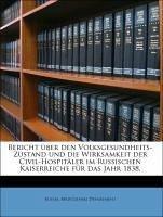 Bericht über den Volksgesundheits-Zustand und die Wirksamkeit der Civil-Hospitäler im Russischen Kaiserreiche für das Jahr 1838.