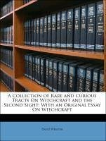 A Collection of Rare and Curious Tracts On Witchcraft and the Second Sight: With an Original Essay On Witchcraft