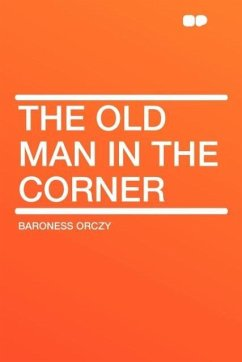 The Old Man in the Corner - Orczy, Emmuska, Baroness; Orczy, Baroness
