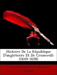 Histoire De La République D'angleterre Et De Cromwell: (1649-1658)