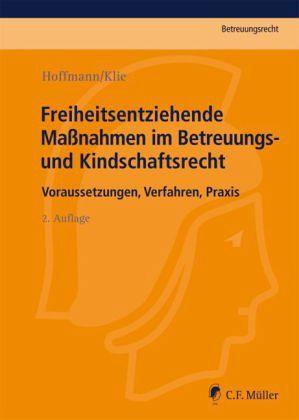 Freiheitsentziehende Maßnahmen im Betreuungs- und Kindschaftsrecht - Hoffmann, Birgit; Klie, Thomas