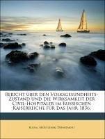 Bericht über den Volksgesundheits-Zustand und die Wirksamkeit der Civil-Hospitäler im Russischen Kaiserreiche für das Jahr 1836.