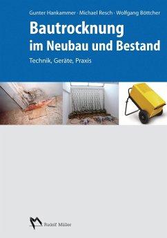 Bautrocknung im Neubau und Bestand - Hankammer, Gunter; Resch, Michael; Böttcher, Wolfgang