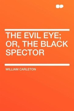 The Evil Eye; Or, the Black Spector - Carleton, William