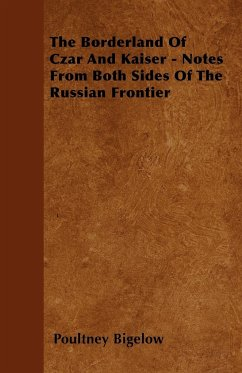 The Borderland Of Czar And Kaiser - Notes From Both Sides Of The Russian Frontier - Bigelow, Poultney