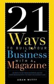 21 Ways to Build Your Business with a Magazine: Secrets to Dramatically Grow Your Income, Credibility and Celebrity Power