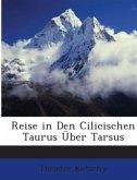 Reise in Den Cilicischen Taurus Über Tarsus