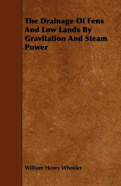 The Drainage Of Fens And Low Lands By Gravitation And Steam Power - Wheeler, William Henry