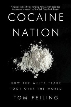 Cocaine Nation: How the White Trade Took Over the World - Feiling, Thomas