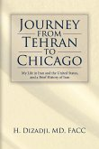 Journey from Tehran to Chicago: My Life in Iran and the United States, and a Brief History of Iran