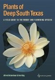 Plants of Deep South Texas: A Field Guide to the Woody & Flowering Species