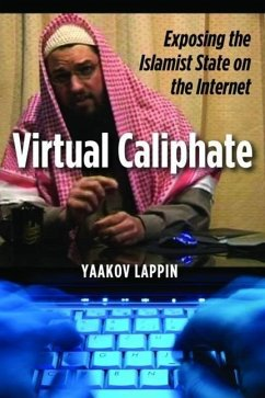 Virtual Caliphate: Exposing the Islamist State on the Internet - Lappin, Yaakov