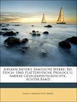 Johann Meyer's Sämtliche Werke: Bd. Hoch- Und Plattdeutsche Prologe U. Andere Gelegenheitsgedichte, Achter Band