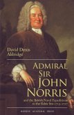 Admiral Sir John Norris: And the British Naval Expeditions to the Baltic Sea 1715-1727