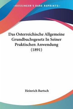 Das Osterreichische Allgemeine Grundbuchsgesetz In Seiner Praktischen Anwendung (1891)
