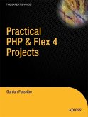 Practical PHP & Flex 4 Projects: Building Powerful Applications with PHP and Flash Builder