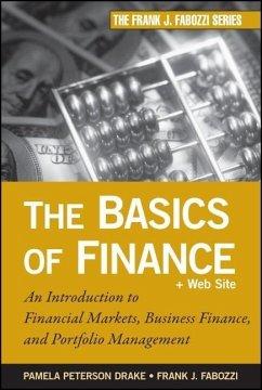 The Basics of Finance: An Introduction to Financial Markets, Business Finance, and Portfolio Management - Peterson Drake, Pamela; Fabozzi, Frank J.