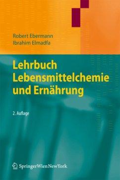 Lehrbuch Lebensmittelchemie und Ernährung - Ebermann, Robert; Elmadfa, Ibrahim