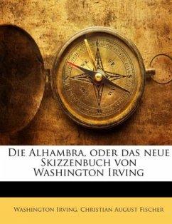 Die Alhambra, oder das neue Skizzenbuch von Washington Irving