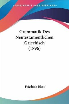 Grammatik Des Neutestamentlichen Griechisch (1896)