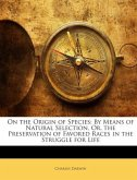 On the Origin of Species: By Means of Natural Selection, Or, the Preservation of Favored Races in the Struggle for Life