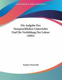 Die Aufgabe Des Neusprachlichen Unterrichts Und Die Vorbildung Der Lehrer (1892)
