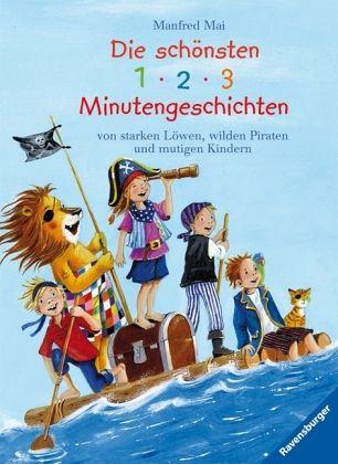 Die schönsten 1 - 2 - 3 Minutengeschichten von starken Löwen, wilden Piraten und mutigen Kindern - Mai, Manfred