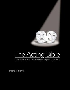 The Acting Bible: The Complete Resource for Asp...